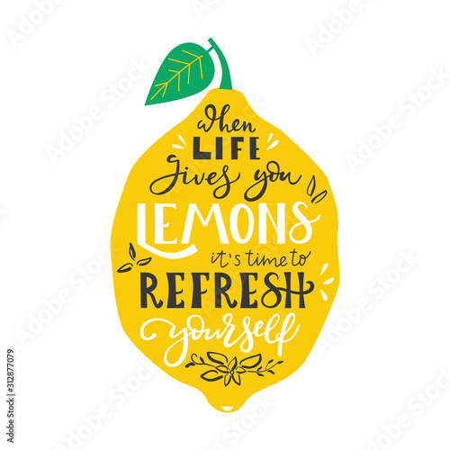 When life gives you lemons it is time to refresh yourself hand drawn illustration with typography