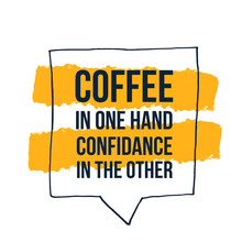 Coffee In One Hand Confidance ...