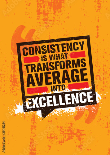 Fototapeta  Consistency is what transforms average into excellence
