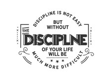 Discipline Is Not Easy But Wit...
