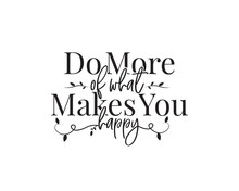 Do More Of What Makes You Happ...