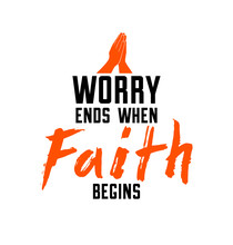 Worry Ends When Faith Begins C...