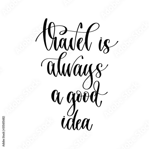 travel is always a good idea - hand lettering inscription, inspire adventure positive quote