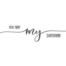 You Are My Sunshine. Calligrap...