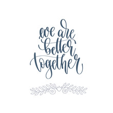 We Are Better Together - Hand Lettering Romantic Quote, Love Letters To Valentines Day Design