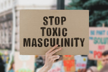 """The Phrase """" Stop Toxic Mascul..."""
