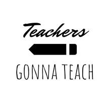 Teachers Gonna Teach. Teacher'...