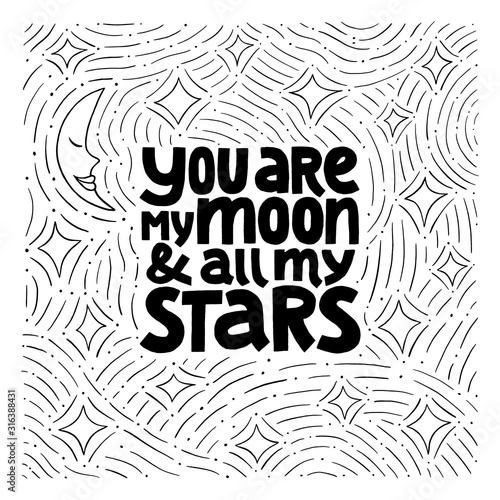 You are my moon and all my stars hand drawn vector lettering.