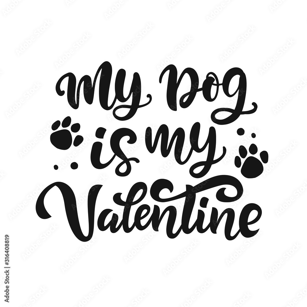 Fototapeta My Dog is My Valentine hand lettered quote