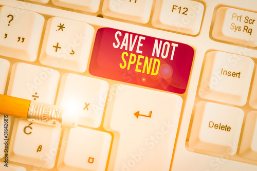 Photo Text sign showing Save Not Spend