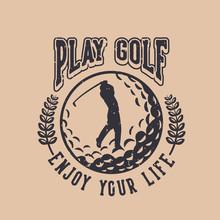 Play Golf Enjoy Your Life Vint...