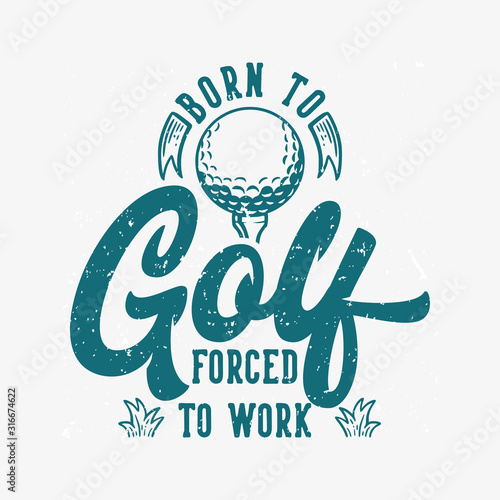 Photo Born to golf forced to work vintage quote slogan typography with illustration