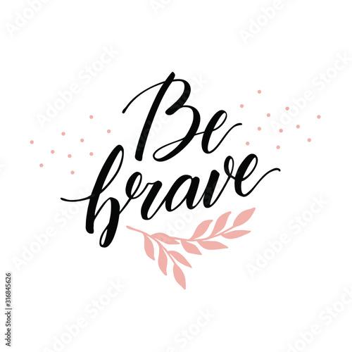 Fotografie, Obraz Be brave lettering