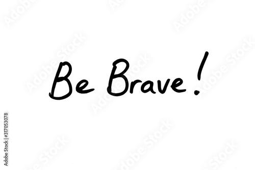 Photo Be Brave!