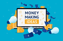 Money Making Ideas - Laptop With Money All Around. Coins And Dollar Bills. Hobby And Extra Income, Earn Money From Home Online Concept. Vector Illustration.