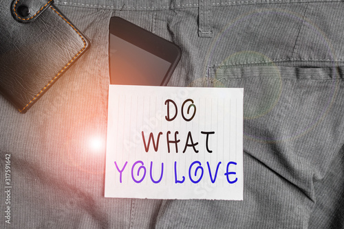 Photo Conceptual hand writing showing Do What You Love