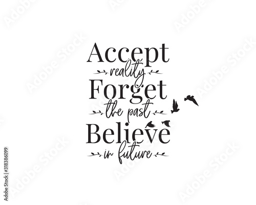 Photo Accept reality, forget the past, believe in future, vector