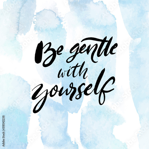 Obraz Be gentle with yourself. Positive quote about mental health and selfcare. Inspirational saying for cards, posters. Black handwritten text on blue watercolor background with delicate brush strokes - fototapety do salonu