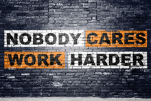 Nobody Cares Work Harder Saying Lettering Graffiti On Brick Wall