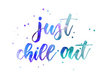 Just Chill Out - Handwritten Lettering