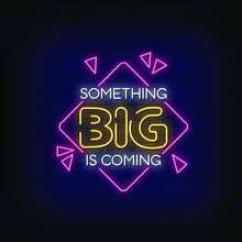 Something Big Is Coming Neon S...