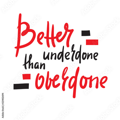 Better underdone than overdone - inspire motivational quote Canvas Print