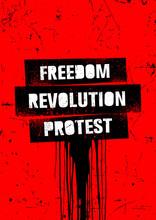 Freedom. Revolution. Protest. ...