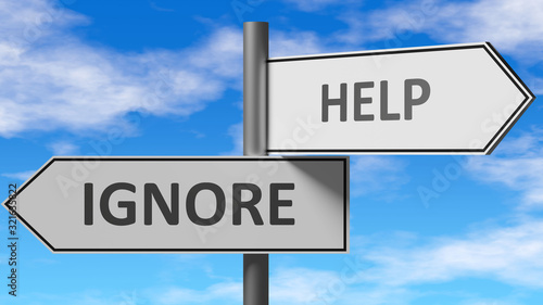Fototapeta Ignore and help as a choice - pictured as words Ignore, help on road signs to show that when a person makes decision he can choose either Ignore or help as an option, 3d illustration obraz