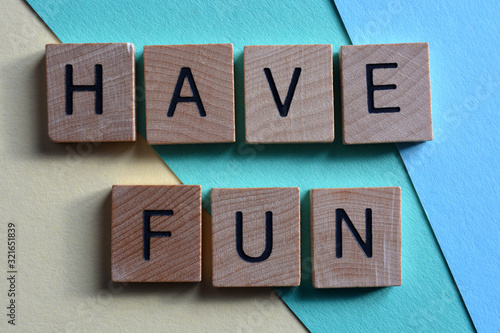 Have Fun, words in 3d wooden alphabet letters