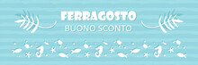 Cute Cartoonhorizontal Banner, Header For Italian Traditional August Holiday Ferragosto. Sea Life Template For Sale And Special Offers Design.