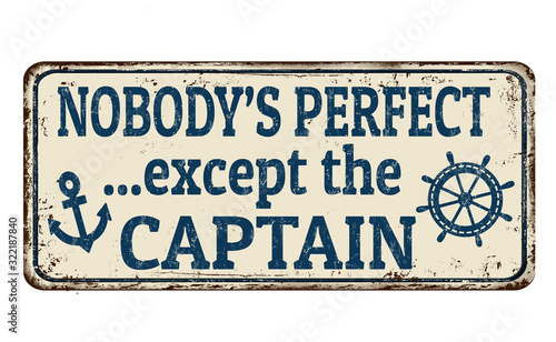 Nobody's perfect except the captain vintage rusty metal sign