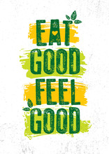 Eat Good Feel Good. Inspiring Typography Creative Motivation Quote Vector Template.