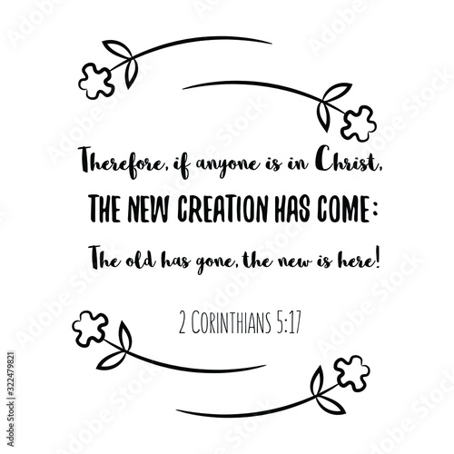 Photo Therefore, if anyone is in Christ, the new creation has come The old has gone, the new is here