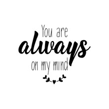 You Are Always On My Mind. Lettering. Calligraphy Vector. Ink Illustration.