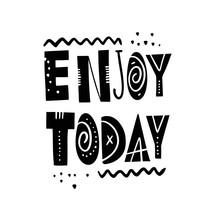 Enjoy Today Lettering Phrase. ...