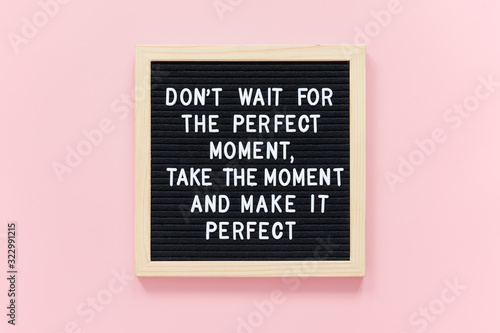 Don't wait for the perfect moment, take the moment and make it perfect Fotobehang