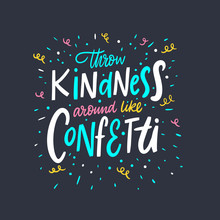 Throw Kindness Around Like Confetti. Lettering Colorful Phrase. Vector Illustration. Isolated On Black Background.