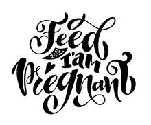 Feed Me - I Am Pregnant. Cute ...