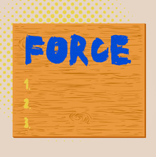 Word Writing Text Force. Business Photo Showcasing Strength Or Energy As An Attribute Of Physical Action Or Movement Square Rectangle Unreal Cartoon Wood Wooden Nailed Stuck On Coloured Wall