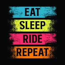 Eat Sleep Ride Repeat / Quote ...