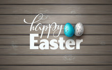 Happy Easter Banner. Holiday Concept For Poster, Flyer, Web Design. Happy Easter Calligraphy By Brush Lettering Text, Seasonal Greeting Background, Wooden Plank Texture, Blue Egg, Vector Illustration