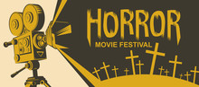 Vector Poster For A Horror Movie Festival. Illustration With An Old Movie Projector And Cemetery Crosses. Scary Cinema. Horror Film Night. Suitable For Banners, Flyers, Tickets, Billboards