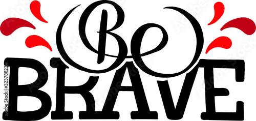 Fotografie, Obraz be brave, vector illustration in the style of lettering, handwritten, logo, desi