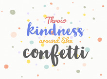 Throw Kindness Around Like Con...