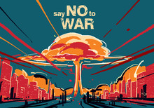 Say No To War, Nuclear Bomb Ex...
