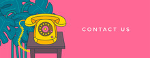 Contact Us Banner. Communication And Customer Service Concept. Vintage Phone On A Table And Monstera Plant In Background. Vector Illustration.