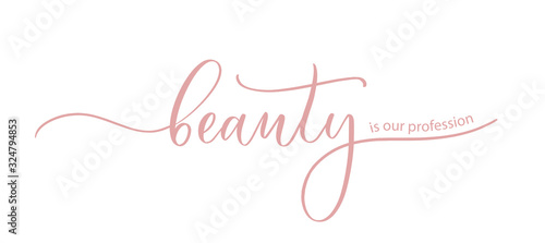 Beauty is our profession - the slogan for a beauty salon, hand calligraphy.