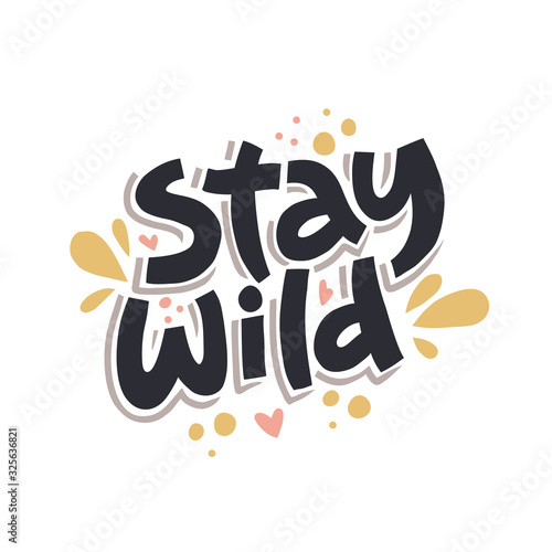 Stay wild hand drawn color vector lettering. Colorful handwritten inspiring phrase. Freehand motto, slogan inscription. Hearts and spots isolated design element. T-shirt design idea