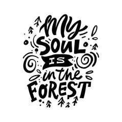 Naklejka Do salonu My soul is in forest freehand lettering. Monocolor handwritten inscription. Abstract black drawing with text isolated on white backdrop. Pines, spots and scrolls design element. Vector illustration