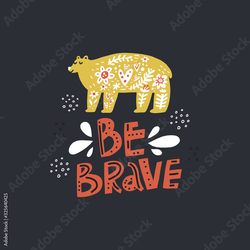 Wild animal and be brave handwritten lettering. Abstract woodland bear and text isolated on black background. Freehand motto, slogan inscription. Inspiring phrase for t shirt design idea